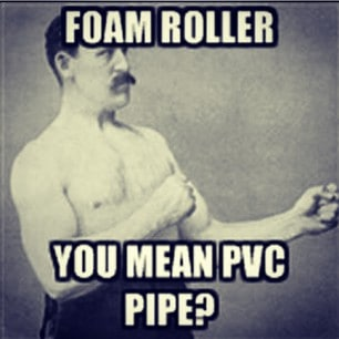 meme of foam roller pvc pipe